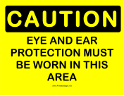 Caution Must Wear Eye Ear Protection
