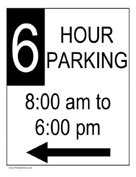 Six Hour Parking 8AM to 6PM to the Left Sign