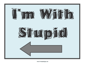 I'm With Stupid Left Sign