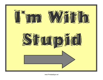 I'm With Stupid Right Sign