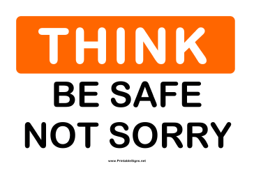 Think Be Safe Not Sorry Sign